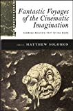 Fantastic Voyages of the Cinematic Imagination: Georges Melies's Trip to the Moon (Suny Series, Horizons of Cinema)
