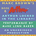 Arthur Locked in the Library (       UNABRIDGED) by Marc Brown Narrated by Mark Linn-Baker