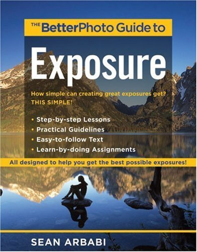 The BetterPhoto Guide to Exposure (BetterPhoto Series)