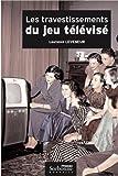 Les travestissements du jeu télévisé : Histoire et analyse d'un genre protéiforme : 1950-2004...