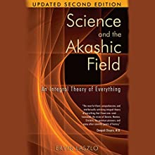 Science and the Akashic Field: An Integral Theory of Everything Audiobook by Ervin Laszlo Narrated by Tom Pile