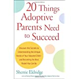 20 Things Adoptive Parents Need to Succeed..Discover the Unique Need of Your Adopted Child and Become the Best Parent You Can ~ Sherrie Eldridge