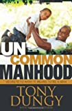 img - for Uncommon Manhood: Secrets to What It Means to Be a Man book / textbook / text book