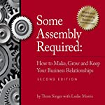 Some Assembly Required: How to Make, Grow and Keep Your Business Realationships | Thom Singer