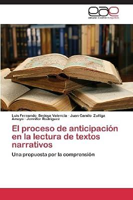 El proceso de anticipación en la lectura de textos  narrativos: Una propuesta por la comprensión (Spanish Edition)