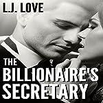The Billionaire's Secretary: Billionaire's Series, Book 1   L.J. Love