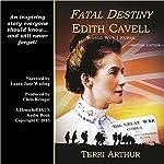 Fatal Destiny: Edith Cavell, World War I Nurse (UK Edition)   Terri Arthur