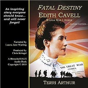 Fatal Destiny: Edith Cavell, World War I Nurse (UK Edition) Audiobook
