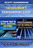 Programming for Beginners: The Beginner's Programming Guide: A Simple Start To C++, jQuery, Javascript and HTML written by...