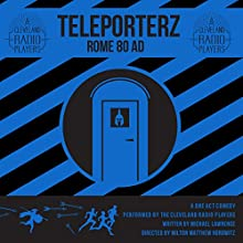 Teleporterz - Rome 80 AD: The Radio Play  by Michael Lawrence Narrated by Deanna Dionne