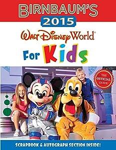 Birnbaum's 2015: Walt Disney World For Kids: The Official Guide (Birnbaum Guides)
