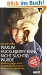 Warum Huckleberry Finn nicht s�chtig...
