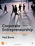 Corporate Entrepreneurship: Entrepreneurship and Innovation in Large Organizations (0230304036) by Burns, Paul