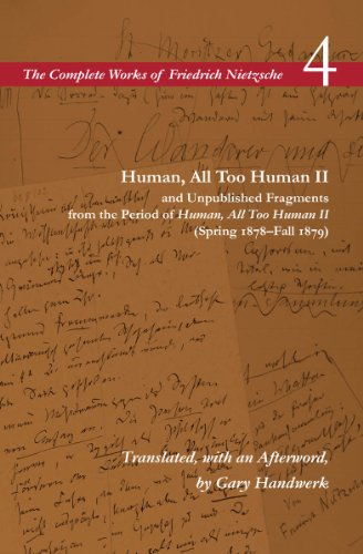 Human, All Too Human II and Unpublished Fragments from the Period of Human, All Too Human II (Spring 1878?Fall 1879): Volume 4 (The Complete Works of Friedrich Nietzsch)