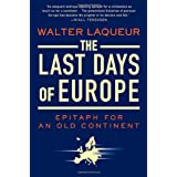 The Last Days of Europe: Epitaph for an Old Continentby Walter Laqueur