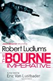 Robert Ludlum Robert Ludlum's The Bourne Imperative (Bourne 10)