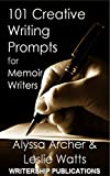 101 Creative Writing Prompts for Memoir Writers (Writership Publications Writing Prompts Series)