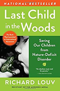 Book Cover: Last Child in the Woods: Saving Our Children From Nature-Deficit Disorder