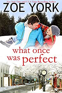 What Once Was Perfect: A Small Town Romance by Zoe York ebook deal
