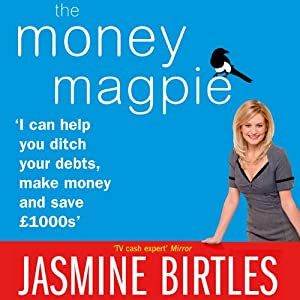 The Money Magpie: The Ultimate Guide to Savvy Saving, Ditching Your Debts and Making Money | [Jasmine Birtles]