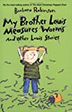 My Brother Louis Measures Worms: And Other Louis Stories (Charlotte Zolotow Books) (0060766727) by Robinson, Barbara