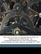 The last letters of Edgar Allan Poe to Sarah Helen Whitman: in commemoration of the hundredth anniversary of Poe's birth, January 19, 1909 by Edgar Allan Poe, Sarah Helen 1803-1878 Whitman, James Albert Harrison cover image