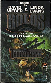 The Triumphant (Bolos): Keith Laumer, David Weber, Linda Evans