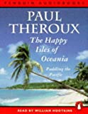 Paul Theroux The Happy Isles of Oceania: Paddling the Pacific (Penguin audiobooks)