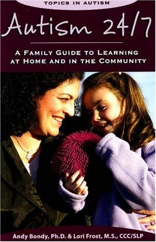 Autism 24/7: A Family Guide to Learning at Home and in the Community (Topics in Autism)