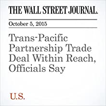 Trans-Pacific Partnership Trade Deal Within Reach, Officials Say (       UNABRIDGED) by William Mauldin Narrated by Fleet Cooper