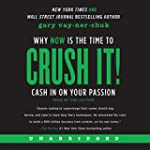 Crush It! Why NOW Is the Time to Cash...