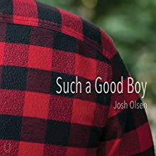 Such a Good Boy (       UNABRIDGED) by Josh Olsen Narrated by Robert Rombach