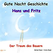 Der Traum des Bauern (Hans und Fritz 2) | Michael Bauer, Carina Bauer