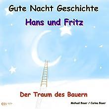 Der Traum des Bauern (Hans und Fritz 2) (       ungekürzt) von Michael Bauer, Carina Bauer Gesprochen von: Michael Bauer