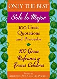 img - for Only the Best / Solo lo Mejor: 100 Great Quotations and Proverbs / 100 Gran Refranes y Frases Celebres book / textbook / text book