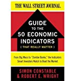 img - for [(The WSJ Guide to the 50 Economic Indicators That Really Matter)] [Author: Simon Constable] published on (May, 2011) book / textbook / text book