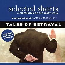 Selected Shorts: Tales of Betrayal  by John Biguenet, Adam Haslett, John Cheever Narrated by David Strathairn, John Shea, Anne Meara