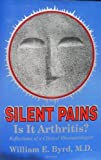 Silent Pain: Is It Arthritis? : Reflections of a Clinical Rheumatologist (1556181558) by Byrd, William E.