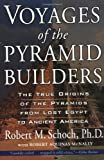 Voyages of the Pyramid Builders (1585423203) by Robert M. Schoch