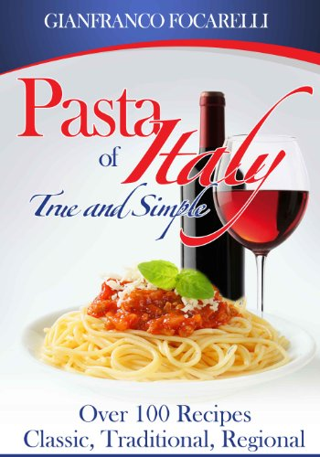Pasta of Italy: Over 100 Recipes Classic, Traditional, Regional by Gianfranco Focarelli