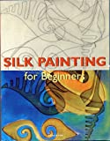 Silk Painting for Beginners (Fine Arts for Beginners)