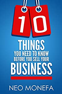 Business: 10 Things You Need To Know Before You Sell Your Business (Selling Your Business- How to Sale- Small Business Guide) from Paramount Publishing Company