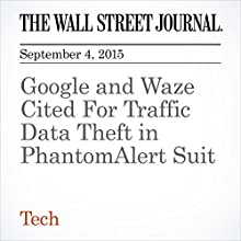 Google and Waze Cited For Traffic Data Theft in PhantomAlert Suit (       UNABRIDGED) by Cat Zakrzewski Narrated by Alexander Quincy