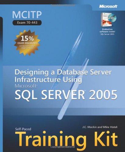 MCITP Self-Paced Training Kit (Exam 70-443): Designing a Database Server Infrastructure Using SQL Server 2005