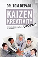 Kaizen Kreativity (Oops!): Don't Be Afraid of Looking Stupid. I'm an Expert at It.