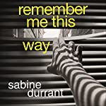 Remember Me This Way | Sabine Durrant