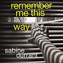 Remember Me This Way (       UNABRIDGED) by Sabine Durrant Narrated by Penelope Rawlins, Daniel Weyman