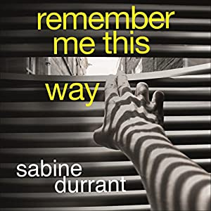 Remember Me This Way | [Sabine Durrant]