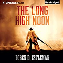 The Long High Noon (       UNABRIDGED) by Loren D. Estleman Narrated by Phil Gigante