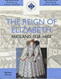img - for The Reign of Elizabeth: England 1558-1603 (SHP Advanced History Core Texts) by Mervyn, Barbara (2001) Paperback book / textbook / text book